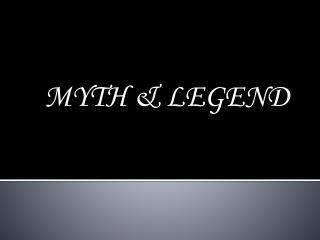 MYTH & LEGEND