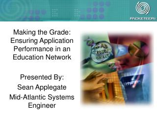 Making the Grade: Ensuring Application Performance in an Education Network Presented By:
