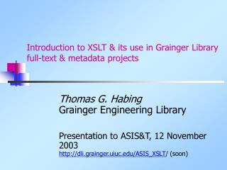Introduction to XSLT & its use in Grainger Library full-text & metadata projects