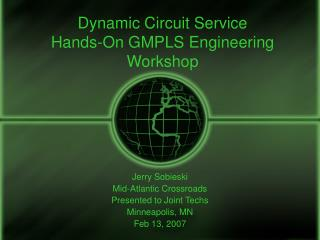 Dynamic Circuit Service Hands-On GMPLS Engineering Workshop