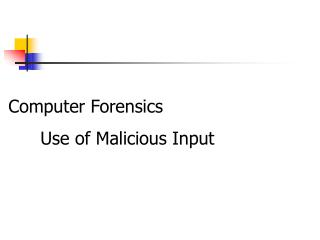 Computer Forensics 	Use of Malicious Input
