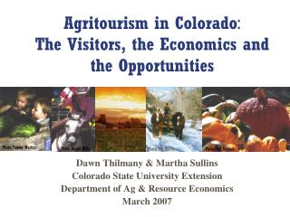 Agritourism in Colorado :  The Visitors, the Economics and  the Opportunities