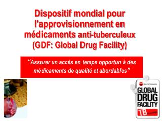 Dispositif mondial pour l'approvisionnement en médicaments  anti-tuberculeux (GDF: Global Drug Facility)