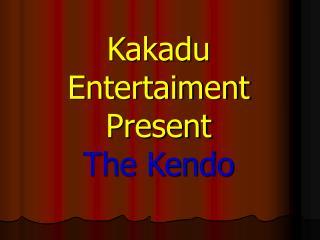 Kakadu Entertaiment Present The Kendo