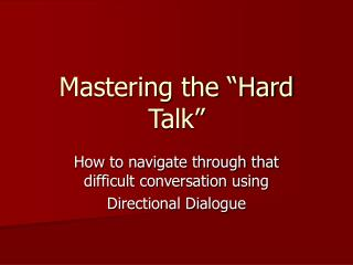 Mastering the  Hard Talk