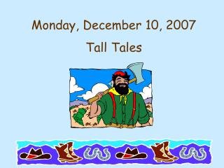 Monday, December 10, 2007 Tall Tales