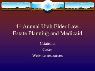 4 th  Annual Utah Elder Law, Estate Planning and Medicaid