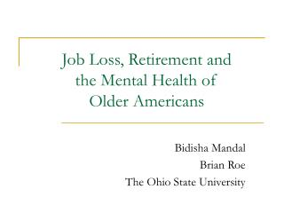 Job Loss, Retirement and  the Mental Health of  Older Americans