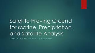 Satellite Proving Ground for Marine, Precipitation, and Satellite Analysis