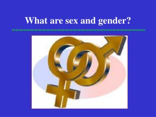 What are sex and gender