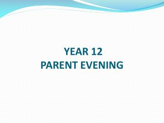 YEAR 12  PARENT EVENING