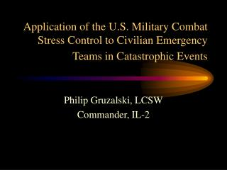 Application of the U.S. Military Combat Stress Control to Civilian Emergency Teams in Catastrophic Events