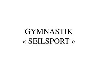 GYMNASTIK « SEILSPORT »