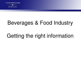 Beverages & Food Industry Getting the right information
