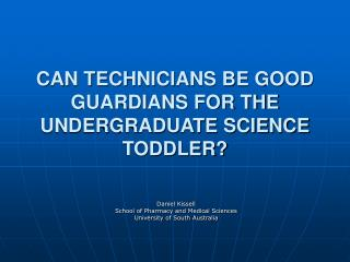 CAN TECHNICIANS BE GOOD GUARDIANS FOR THE UNDERGRADUATE SCIENCE TODDLER?