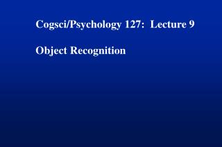 Cogsci/Psychology 127:  Lecture 9 Object Recognition