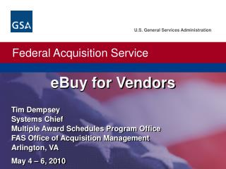 Tim Dempsey Systems Chief Multiple Award Schedules Program Office FAS Office of Acquisition Management Arlington, VA