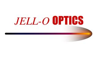 JELL-O  OPTICS