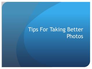 Tips For Taking Better Photos