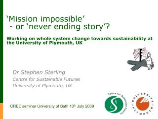 Mission impossible    - or  never ending story    Working on whole system change towards sustainability at the Universi