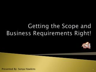 Getting the Scope and Business Requirements  Right!