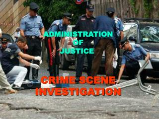 ADMINISTRATION  OF  JUSTICE CRIME SCENE   INVESTIGATION