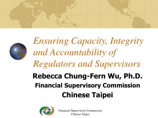 Ensuring Capacity, Integrity and Accountability of Regulators and Supervisors