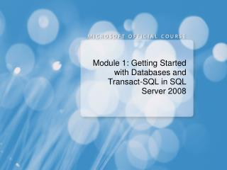 Module 1: Getting Started with Databases and Transact-SQL in SQL Server 2008