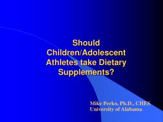 Should Children/Adolescent Athletes take Dietary Supplements?