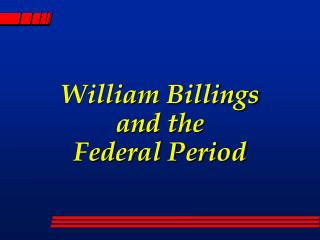William Billings  and the  Federal Period