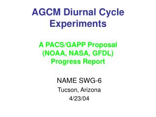 AGCM Diurnal Cycle Experiments A PACS/GAPP Proposal  (NOAA, NASA, GFDL) Progress Report