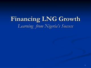 Financing LNG Growth  Learning  from Nigeria's Success
