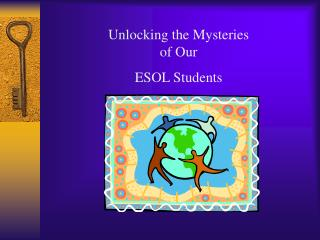 Unlocking the Mysteries of Our  ESOL Students