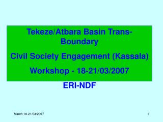 Tekeze/Atbara Basin Trans-Boundary  Civil Society Engagement (Kassala)  Workshop - 18-21/03/2007