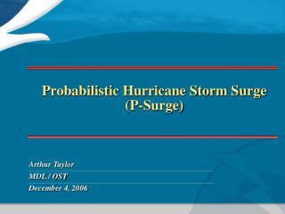 Probabilistic Hurricane Storm Surge (P-Surge)