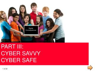 PART III: CYBER  SAVVY CYBER  SAFE