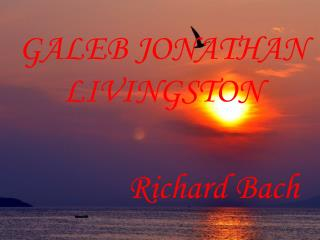GALEB JONATHAN LIVINGSTON