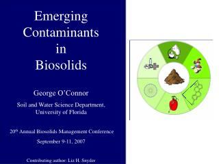 Emerging Contaminants          in                 Biosolids George O'Connor Soil and Water Science Department,   Univers