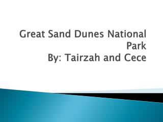 Great Sand Dunes National Park By:  Tairzah  and  Cece