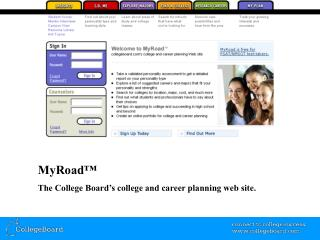 MyRoad™ The College Board's college and career planning web site.