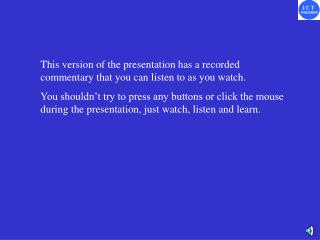 This version of the presentation has a recorded commentary that you can listen to as you watch.
