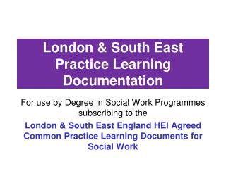 London & South East Practice Learning Documentation