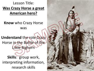 Lesson Title:  Was Crazy Horse a great American hero? Know  who Crazy Horse was