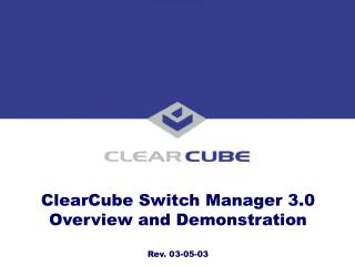 ClearCube Switch Manager 3.0 Overview and Demonstration Rev. 03-05-03