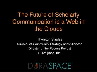 The Future of Scholarly Communication is a Web in the Clouds
