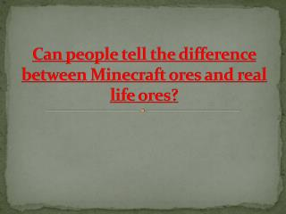 Can people tell the difference between Minecraft ores and real life ores?