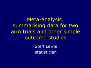 Meta-analysis: summarising data for two arm trials and other simple outcome studies