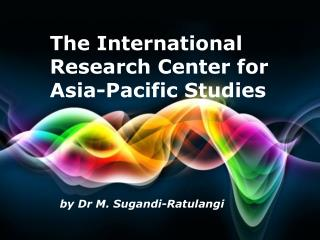 The International Research  Center for Asia -Pacific  Studies
