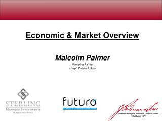 Economic & Market Overview Malcolm Palmer Managing Partner Joseph Palmer & Sons