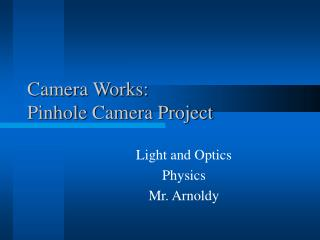 Camera Works:  Pinhole Camera Project